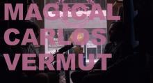 Magical Carlos Vermut, de Samuel Alarcon